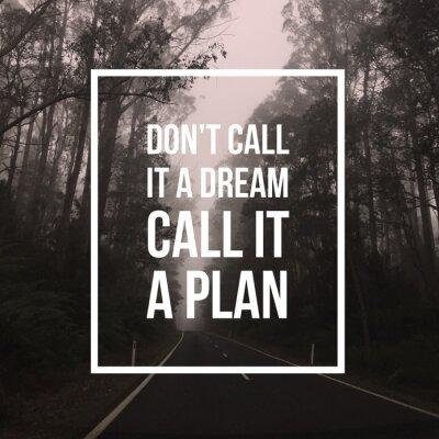 Картина Вдохновенная мотивационная цитата «Не называй это мечтой, называй это планом». на фоне леса и дороги.