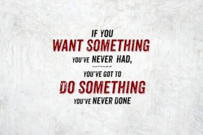 Фотообои Вдохновение цитаты: Если вы хотите что-то вы никогда не имели, you'v