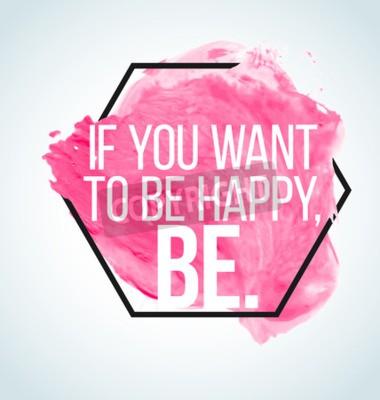 Фотообои Современные вдохновляющие цитаты на фоне акварель - если вы хотите, чтобы быть счастливым, будь