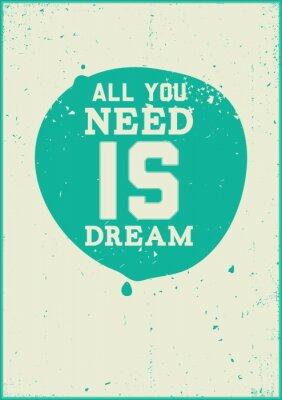 Плакат Все, что вам нужно, это мечта
