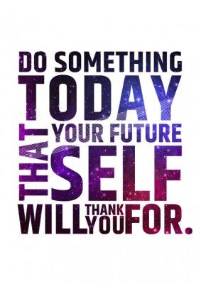 Плакат Сделайте что-нибудь сегодня, что ваше будущее я будет благодарить вас за. Мотивационная вдохновляющим цитаты на красочный яркий космический фон .. Вектор типографская концепция.
