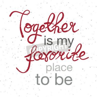 Плакат Рисованный плакат типографии. Романтичная цитата «Вместе - мое любимое место» на текстурированном фоне для открытки, печати или сохранения карты даты. Вдохновенная типография.