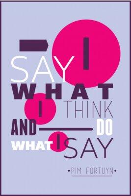 Плакат Я говорю то, что я думаю, что и делать то, что я говорю, Пим Фортейн