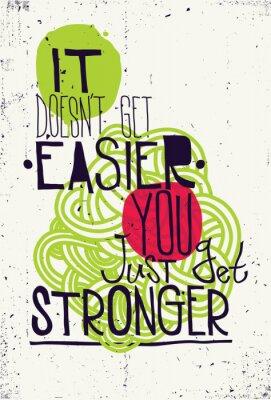 Плакат Плакат. Это не получить легче, вы просто становитесь сильнее