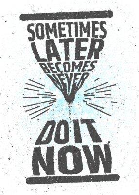 Плакат Иногда позже становится никогда, сделайте это сейчас творческий мотивационной вдохновляющую цитату на белом фоне. Значение времени типографской концепции. Вектор плакат для украшения или печати.