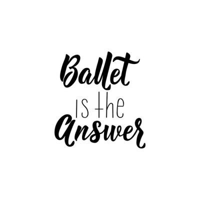 Наклейка Ballet is the answer. Vector illustration. Lettering. Ink illustration.