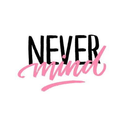 Наклейка Modern typography slogan never mind for print, sticker, card. Hand drawn motivational lettering phrase.